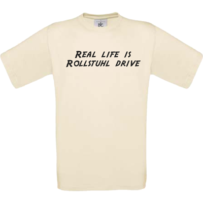 """Real life is Rollstuhl drive"" natur"